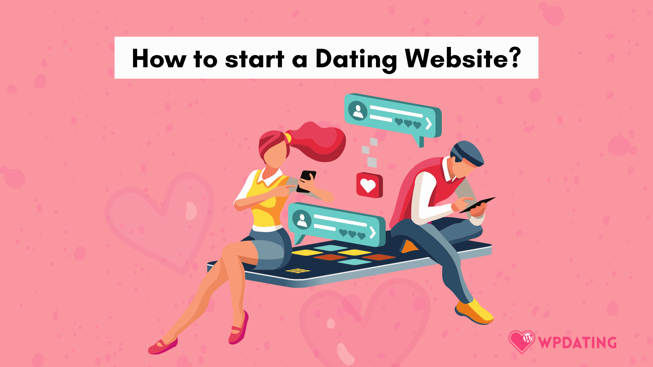 A detailed guide on how to start a dating website